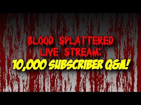 10,000 Subscriber Q&A Stream! - Blood Splattered Live Stream