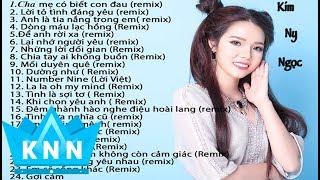 Nonstop nhạc dance Kim Ny Ngọc |Tuyển tập Remix hay nhất 2018 | Kim Ny Ngọc