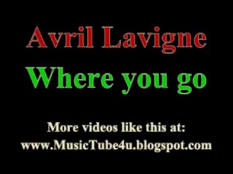Avril Lavigne - Where you go