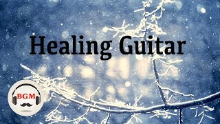 Healing Guitar Music - Relaxing Guitar Music For Work, Sleep, Study - Background Music