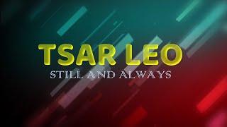 Tsar Leo - Still And Always (Official Lyric Video)