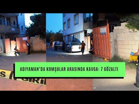 Adıyaman'da komşular arasında çıkan kavgada 7 kişi gözaltına alındı