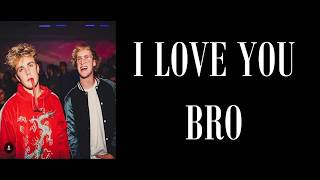 I LOVE YOU BRO ft. Jake Paul & Logan Paul