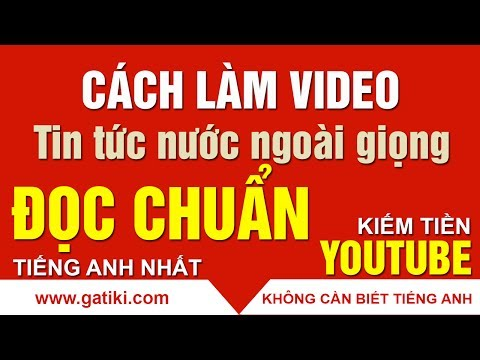 HƯỚNG DẪN LÀM VIDEO TIN TỨC - Làm video content chủ đề tin tức cho người nước ngoài xem