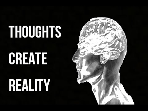 Thoughts Create Reality - Key Thoughts To Consider Changing