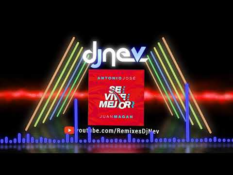 Antonio Jose Ft. Juan Magan - Se Vive Mejor (Dj Nev Rmx)