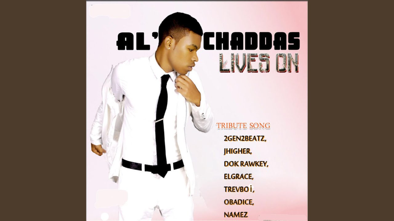 Download AlChaddas Lives On Tribute Song (feat. JHigher, Dok Rawkey, Elgrace, Trevboi, Obadice & Namez)