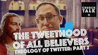 The Tweethood of All Believers // Theology of Twitter: Part 2