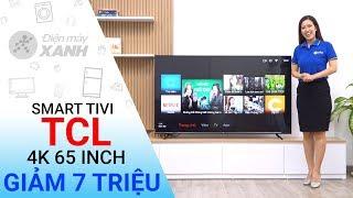 Smart Tivi TCL 4K 65 Inch L65P6 - Giảm ngay 7 triệu từ ngày 12-22/04/2018 | Điện máy XANH