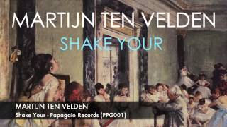 Martijn ten Velden - Shake Your (Papagaio Records)