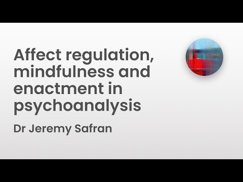 Affect regulation, mindfulness and enactment in psychoanalysis - Dr Jeremy Safran