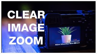 WELL THAT'S IMPRESSIVE! - Quick Guide To Sony Clear Image Zoom And How To Enable It!