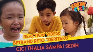 "REACTION VIDEO: BETRAND PETO ""DERITAKU"" CICI THALIA SAMPAI SEDIH - KAKAK CICI"