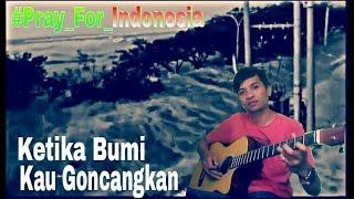 Video LAGU Ketika Bumi Kau Goncangkan | Pray For Sulawesi Tengah | download MP3, 3GP, MP4, WEBM, AVI, FLV Oktober 2018