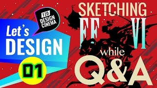 Design Cinema - Sketching FF VI while Q&A - Part 01