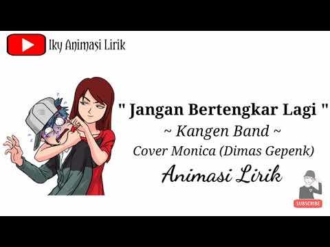 Jangan Bertengkar Lagi Kangenband Ft Cover Monica Dimas Gepenk. Animasi Lirik  Iky Al®