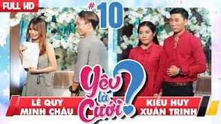 YÊU LÀ CƯỚI? | YLC #10 UNCUT | Lê Quý - Minh Châu | Kiều Huy - Xuân Trinh | 231217 💙