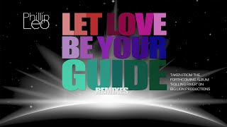 Phillip Leo - Let Love Be Your Guide Remixes Preview
