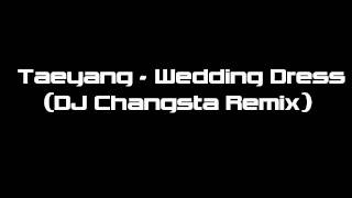 Taeyang - Wedding Dress Hard Trance Remix (DJ Changsta)