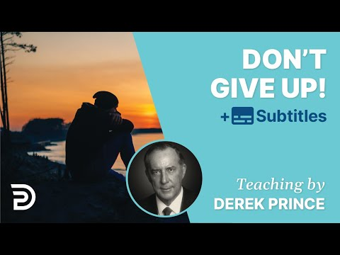 Don't give up! - Derek Prince