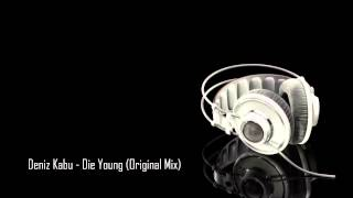 Deniz Kabu - Die Young (Original Mix)