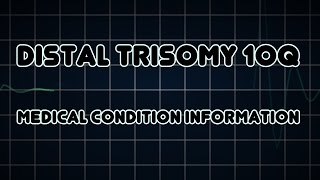 Distal Trisomy 10q (Medical Condition)
