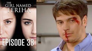 The Girl Named Feriha 38 Episode