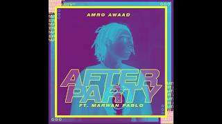AMRO AWAAD - AFTER PARTY | افتر بارتي ft. MARWAN PABLO