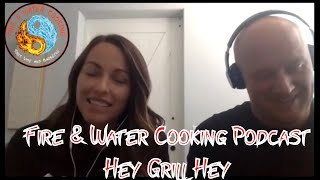 Fire & Water Cooking Podcast - Guests Susie & Todd Bulloch of  Hey Grill Hey