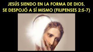 Jesús Siendo en la Forma de Dios, Se Despojó a Sí Mismo (Filipenses 2:5-7)