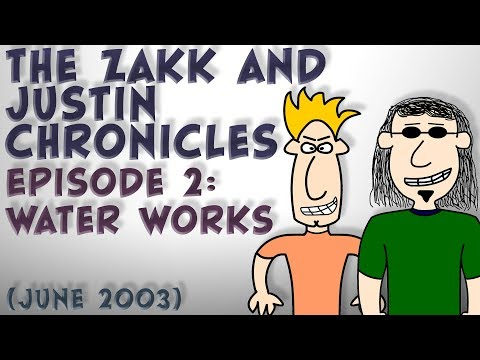 Zakk and Justin Chronicles- Episode 2: Water Works