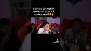 Epidemic CONFIENSA que Donato es MEJOR que MrStiven 🥵🤭🔥