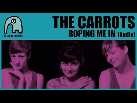 THE CARROTS - Roping Me In [AUDIO]