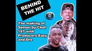 The Making of 'Sensei' by Chef 187 with producers Eazy & Dre |Behind The Hit