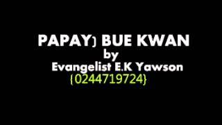 PAPAYO BUE KWAN by evangelist yawson