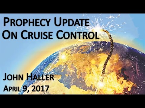 """2017 04 09 John Haller's Prophecy Update """"On Cruise Control"""""""
