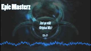 Epic Masterz - Just go wild (Original Mix) Full HQ & HD