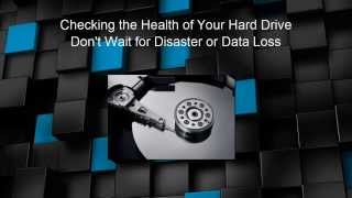 Checking the Health of Your Hard Drive...Don't wait for Disaster or Data Loss