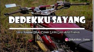"""Dedekku Sayang - Lion And Friends // Versi REGGAE SKA """" (lirik)"""