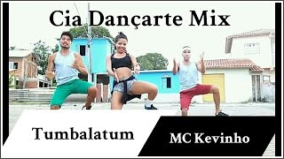 Tumbalatum_MC Kevinho(KondZilla) | Coreografia Cia Dançarte Mix