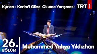 Muhammed Yahya Yıldızhan  Kuran-ı Kerimi Güzel Okuma Yarışması 26. Bölüm