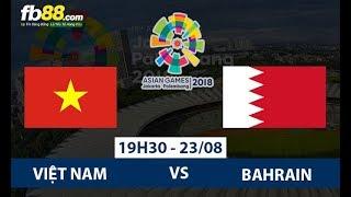 Trực Tiếp U23 Việt Nam vs U23 Bahrain  | Trực tiếp bóng đá asiad vòng 1/8
