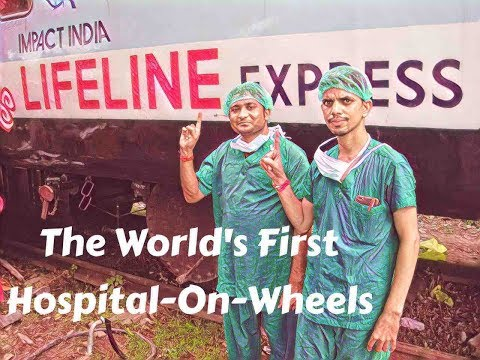 The Lifeline Express in India: World's 1st Hospital-On-Wheels