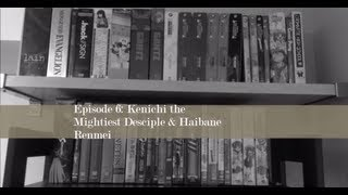 Anime Unboxing Episode 6: Kenichi the Mightiest Disciple & Haibane Renmei
