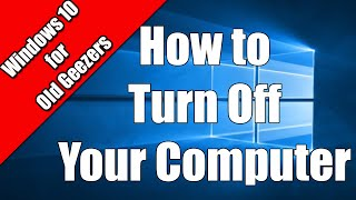 How to turn off your Windows 10 Computer | For Old Geezers