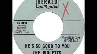 VIOLETTS - HE'S SO GOOD TO YOU - HERALD 594 - 10/64