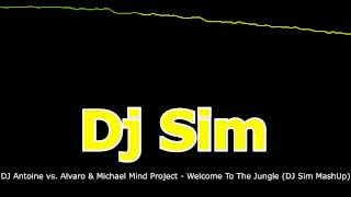 DJ Antoine vs. Alvaro & Michael Mind Project - Welcome To The Jungle (DJ Sim MashUp)