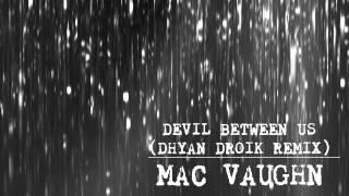 Mac Vaughn - Devil Between Us (Dhyan Droik Remix)