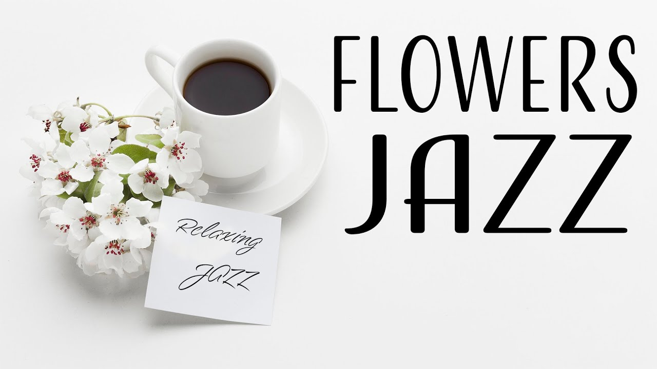 Flowers Piano JAZZ - Relaxing Piano JAZZ For Lazy Day