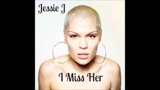 Jessie J - I Miss Her (Official Audio)